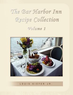 The Bar Harbor Inn Recipe Collection Volume 1
