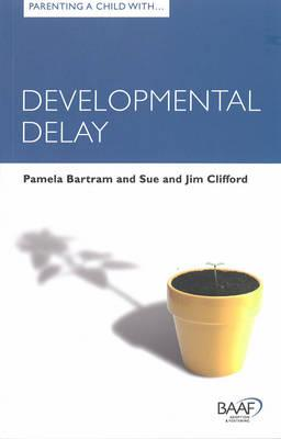 Parenting a Child with Developmental Delay (Baaf)