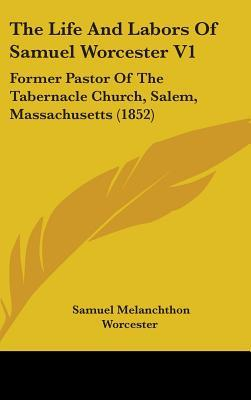 The Life and Labors of Samuel Worcester V1