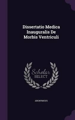 Dissertatio Medica Inauguralis de Morbis Ventriculi