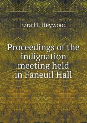 Proceedings of the Indignation Meeting Held in Faneuil Hall