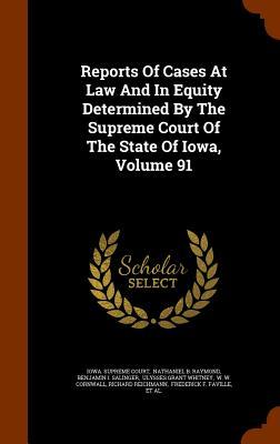 Reports of Cases at Law and in Equity Determined by the Supreme Court of the State of Iowa, Volume 91