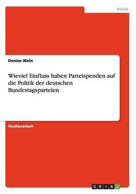 Wieviel Einfluss haben Parteispenden auf die Politik der deutschen Bundestagsparteien