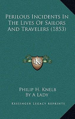 Perilous Incidents in the Lives of Sailors and Travelers (1853)