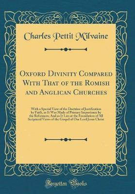 Oxford Divinity Compared With That of the Romish and Anglican Churches