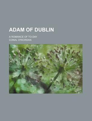 Adam of Dublin; A Romance of To-Day