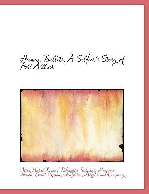 Human Bullets, a Soldier's Story of Port Arthur