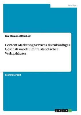 Content Marketing Services als zukünftiges Geschäftsmodell mittelständischer Verlagshäuser