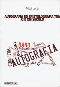 Autografia ed epistolografia tra XI e XIII secolo. Per un'analisi delle testimonianze sulla «scrittura di propria mano»