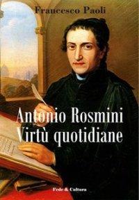 Antonio Rosmini. Virtù quotidiane
