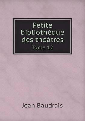 Petite Bibliotheque Des Theatres Tome 12