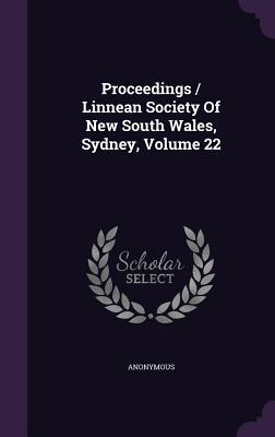Proceedings / Linnean Society of New South Wales, Sydney, Volume 22