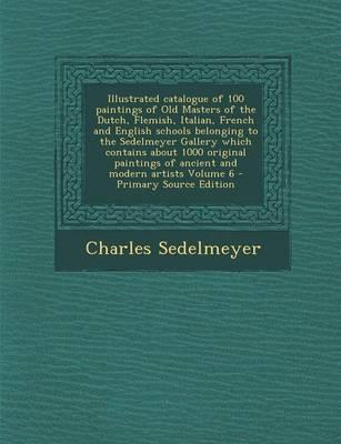 Illustrated Catalogue of 100 Paintings of Old Masters of the Dutch, Flemish, Italian, French and English Schools Belonging to the Sedelmeyer Gallery W