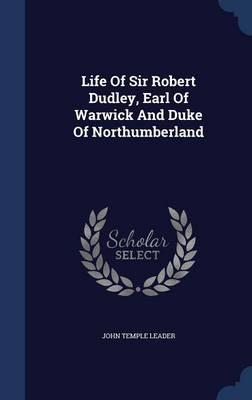 Life of Sir Robert Dudley, Earl of Warwick and Duke of Northumberland