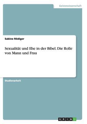 Sexualität und Ehe in der Bibel. Die Rolle von Mann und Frau
