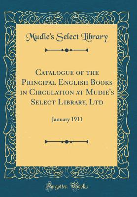 Catalogue of the Principal English Books in Circulation at Mudie's Select Library, Ltd
