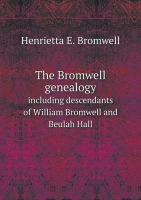 The Bromwell Genealogy Including Descendants of William Bromwell and Beulah Hall