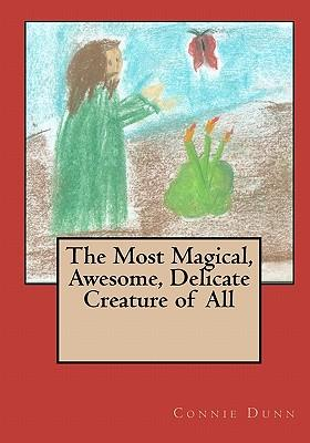 The Most Magical, Awesome, Delicate Creature of All