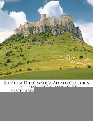 Subsidia Diplomatica...