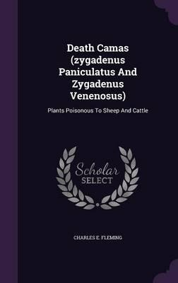 Death Camas (Zygadenus Paniculatus and Zygadenus Venenosus)