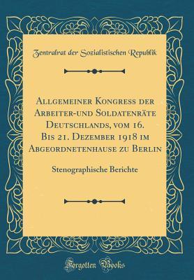 Allgemeiner Kongre¿der Arbeiter-und Soldatenr¿ Deutschlands, vom 16. Bis 21. Dezember 1918 im Abgeordnetenhause zu Berlin