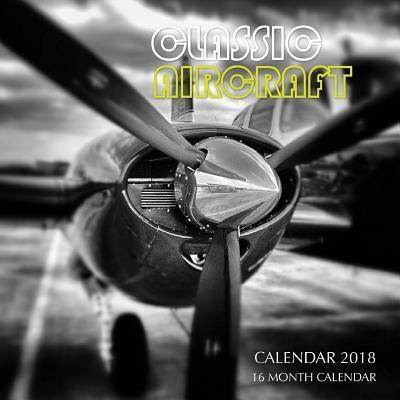 Classic Aircraft Calendar 2018