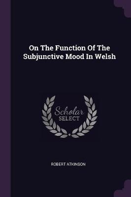 On the Function of the Subjunctive Mood in Welsh