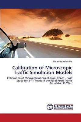 Calibration of Microscopic Traffic Simulation Models