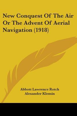 New Conquest Of The Air Or The Advent Of Aerial Navigation