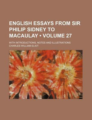 English Essays from Sir Philip Sidney to Macaulay (Volume 27); With Introductions, Notes and Illustrations