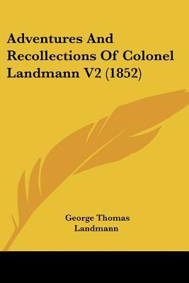 Adventures and Recollections of Colonel Landmann V2 (1852)