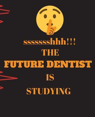 ssssssshhh!!! The Future Dentist Is Studying