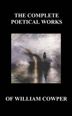 The Complete Poetical Works of William Cowper. (With Life and Critical Notice of His Writings)