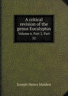 A Critical Revision of the Genus Eucalyptus Volume 6. Part 2. Part 52