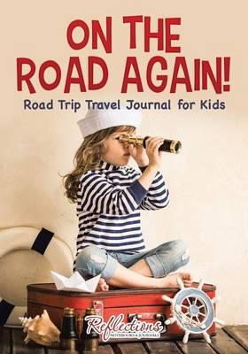 On the Road Again! Road Trip Travel Journal for Kids