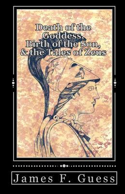 Death of the Goddess, Birth of the Son, & the Tales of Zeus