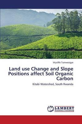 Land use Change and Slope Positions affect Soil Organic Carbon
