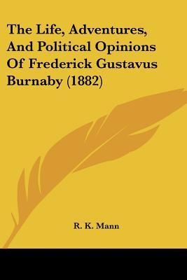 The Life, Adventures, and Political Opinions of Frederick Gustavus Burnaby