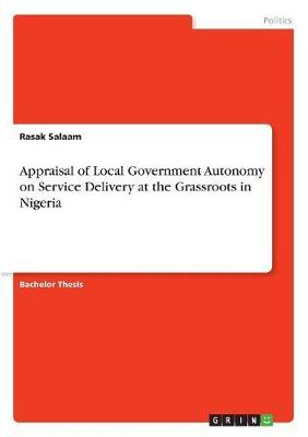 Appraisal of Local Government Autonomy on Service Delivery at the Grassroots in Nigeria