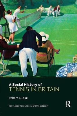 A Social History of Tennis in Britain