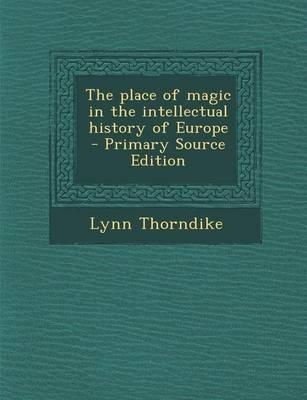 The Place of Magic in the Intellectual History of Europe - Primary Source Edition