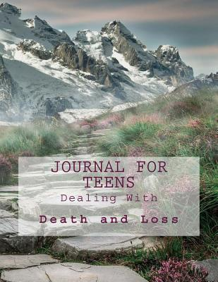 Journal for Teens Dealing With Death and Loss (Teen Journals)