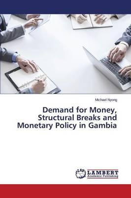 Demand for Money, Structural Breaks and Monetary Policy in Gambia