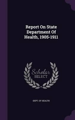 Report on State Department of Health, 1905-1911