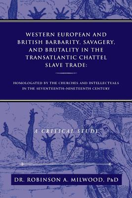 Western European and British Barbarity, Savagery, and Brutality in the Transatlantic Chattel Slave Trade