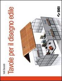 Tavole per il disegno edile. Per le Scuole superiori