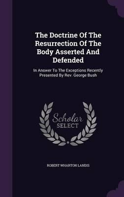 The Doctrine of the Resurrection of the Body Asserted and Defended