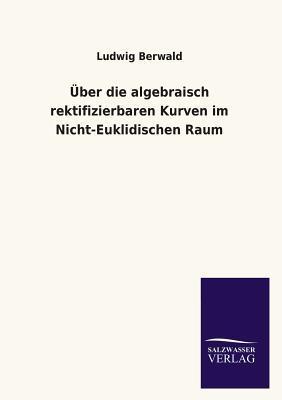 Über die algebraisch rektifizierbaren Kurven im Nicht-Euklidischen Raum