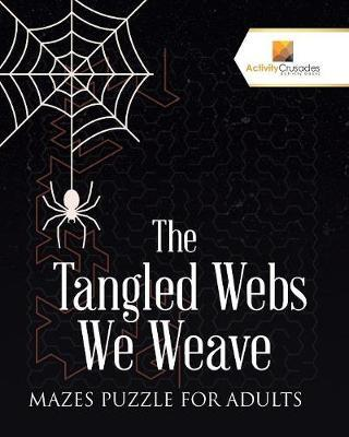 The Tangled Webs We ...