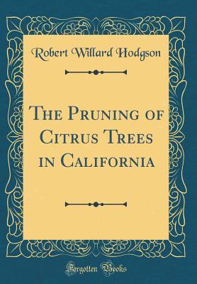 The Pruning of Citrus Trees in California (Classic Reprint)